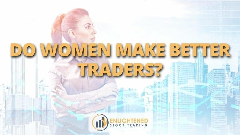 Do Women Make Better Traders?