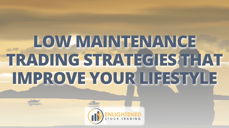 Low maintenance trading strategies that improve your lifestyle