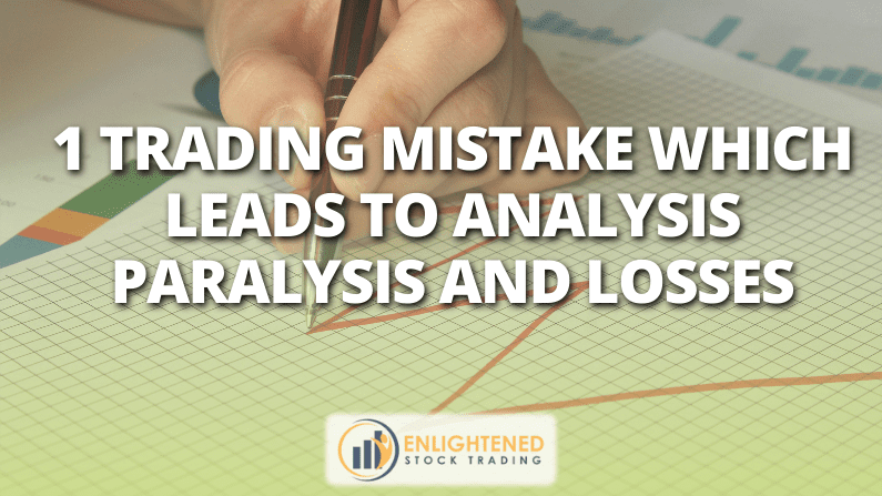 1 Trading Mistake Which Leads to Analysis Paralysis and Losses
