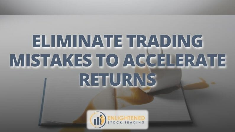 Eliminate Trading Mistakes to Accelerate Returns