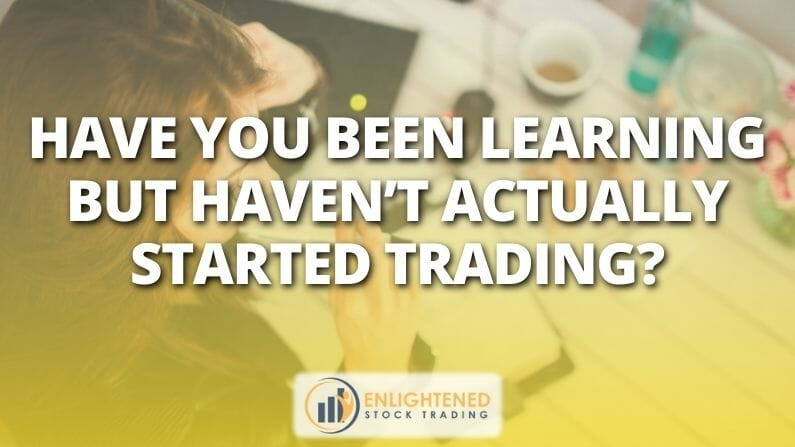 Have you been learning but haven't actually started trading?