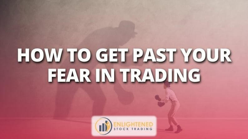 How to get past your fear in trading