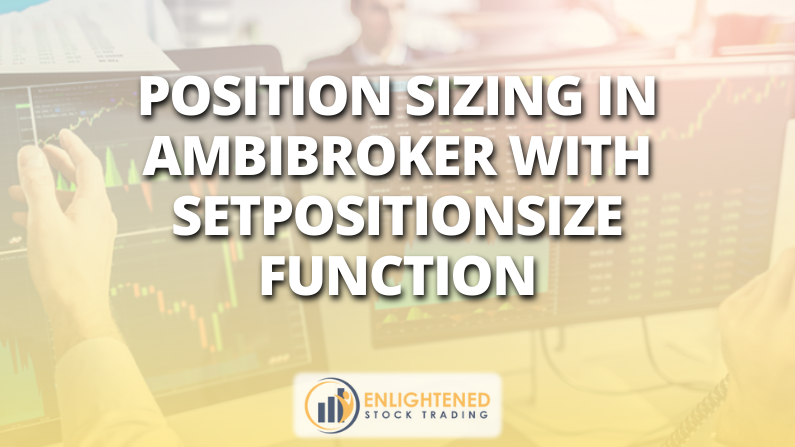 Position Sizing In Amibroker With SetPositionSize Function