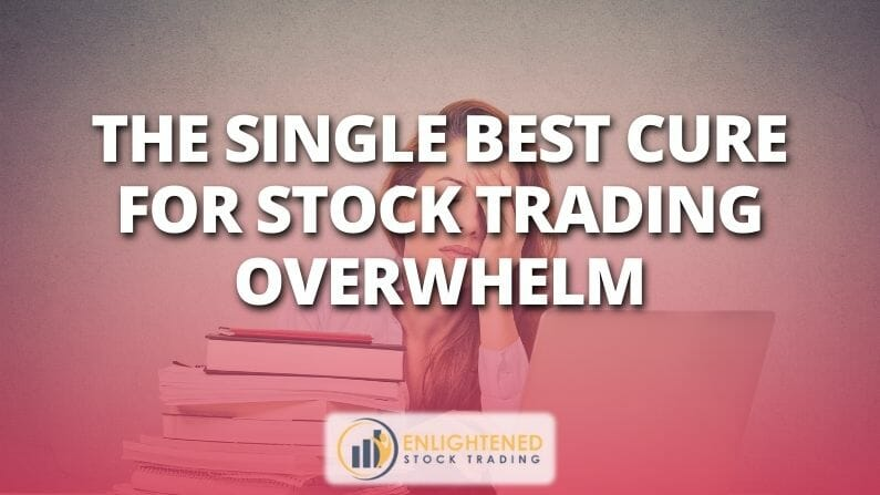 The Single Best Cure for Stock Trading Overwhelm