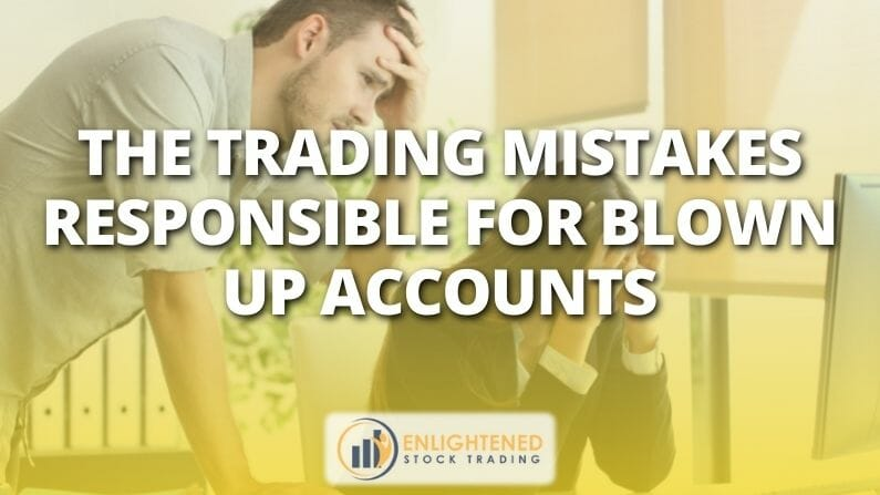The Trading Mistakes Responsible for Blown up Accounts