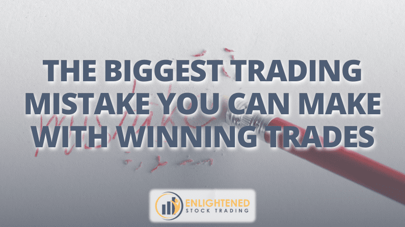 The biggest trading mistake you can make with winning trades