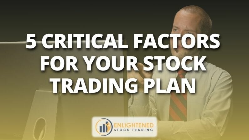 5 Critical Factors For Your Stock Trading Plan