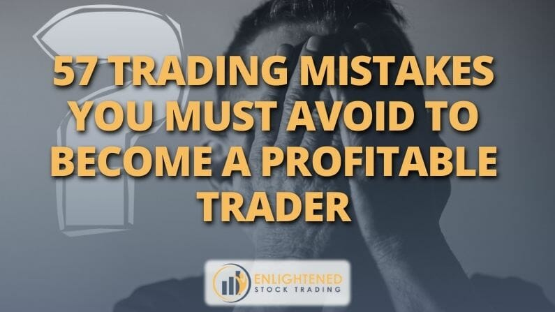 57 Trading Mistakes You Must Avoid to Become A Profitable Trader