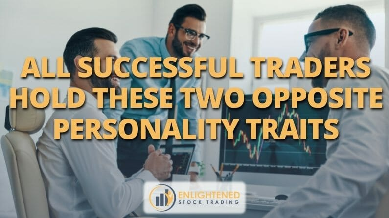 All Successful Traders Hold These two OPPOSITE Personality Traits