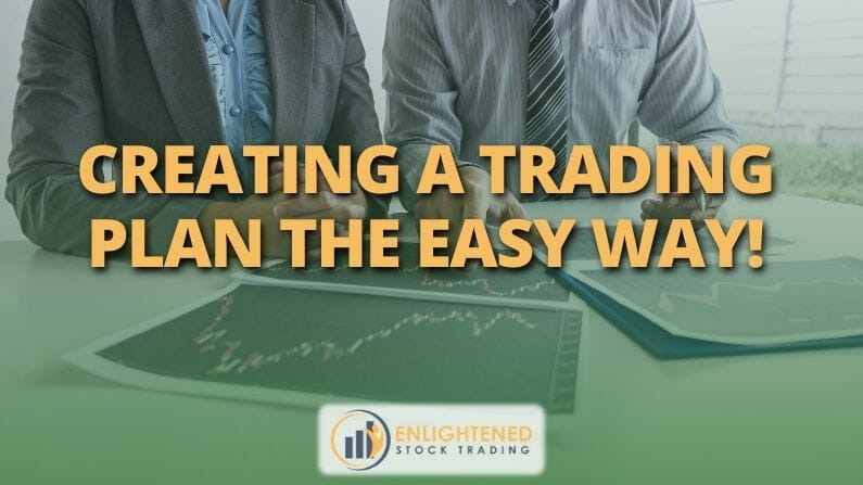Creating A Trading Plan The Easy Way!