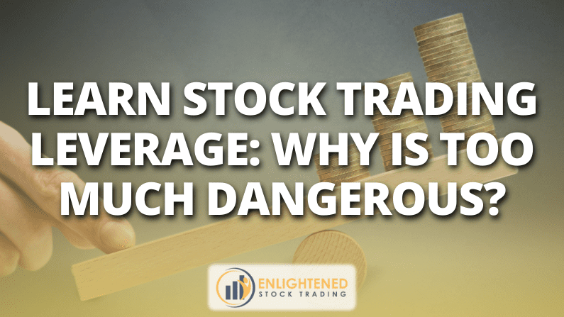 Learn Stock Trading Leverage: Why Is Too Much Dangerous?