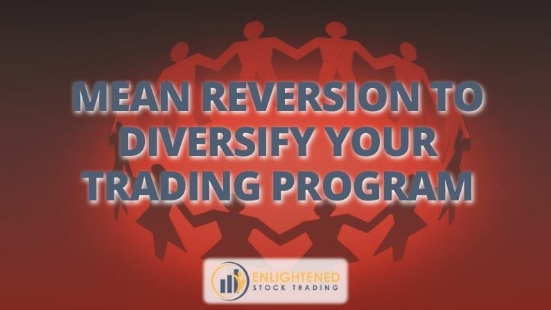 Mean Reversion To Diversify Your Trading Program