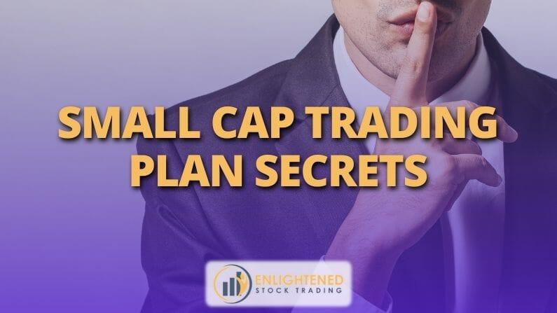 Small Cap Trading Plan Secrets