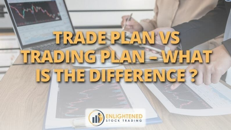 Trade Plan vs Trading Plan – What is the difference ?
