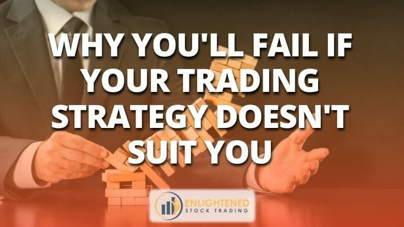 Why You'll Fail If Your Stock Trading Strategy Doesn't Suit You!