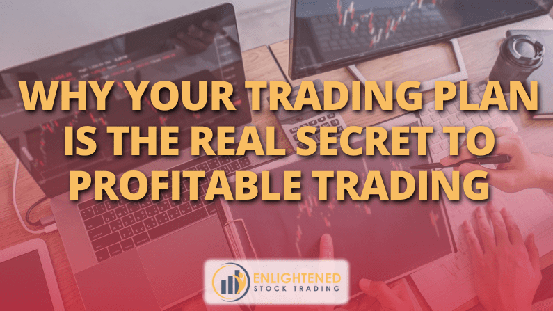 Why Your Trading Plan Is The Real Secret To Profitable Trading