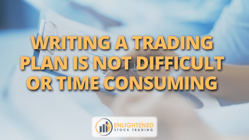 Writing A Trading Plan Is Not Difficult Or Time Consuming (If You Approach It The Right Way)