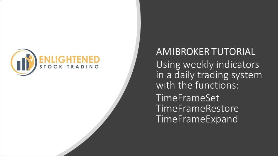 Amibroker Tutorial – Using TimeframeSet & TimeframeRestore to apply Weekly Indicators in a Daily Trading System