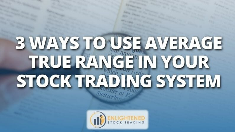 3 Ways To Use Average True Range In Your Stock Trading System