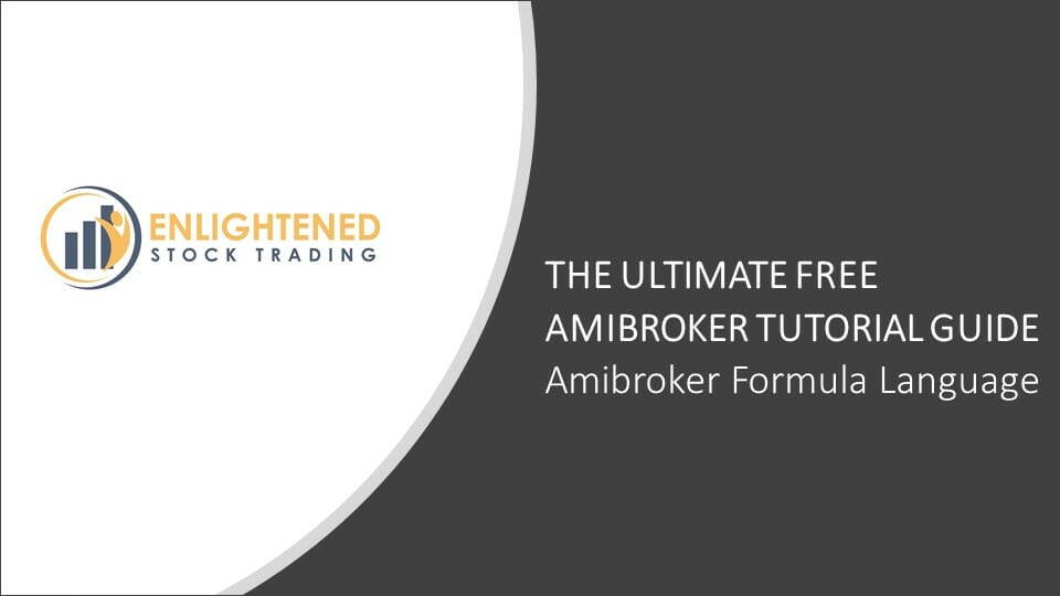 The Amibroker Tutorial Guide | Amibroker Formula Language (AFL)