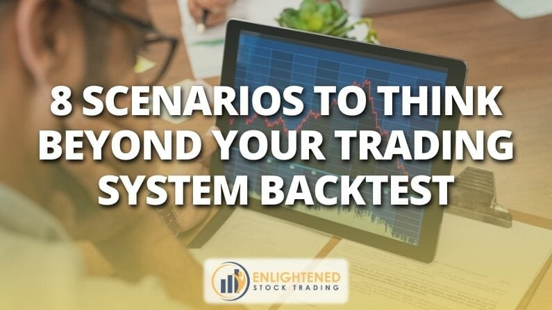 8 Scenarios to think 💭 beyond your trading system backtest 📈