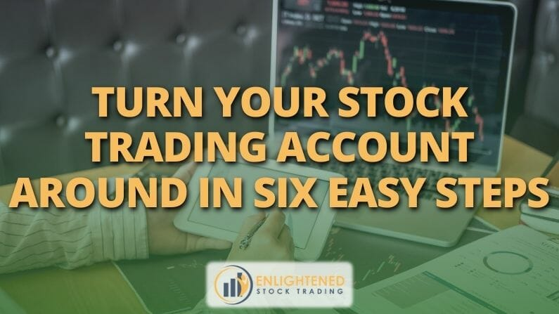 Turn Your Stock Trading Account Around in 6 Easy Steps
