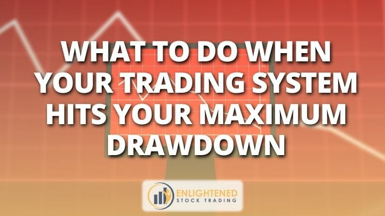 What to do when your trading system hits your maximum drawdown