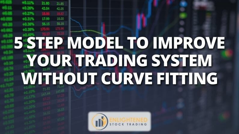 5 Step Model To Improve Your Trading System Without Curve Fitting