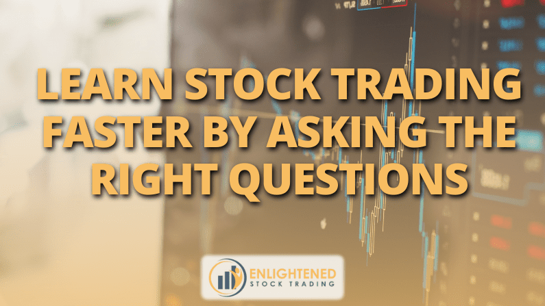 Learn Stock Trading Faster by Asking the Right Trading Questions