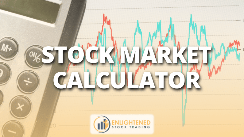 Stock Market Calculator – Plan to grow your wealth trading stocks