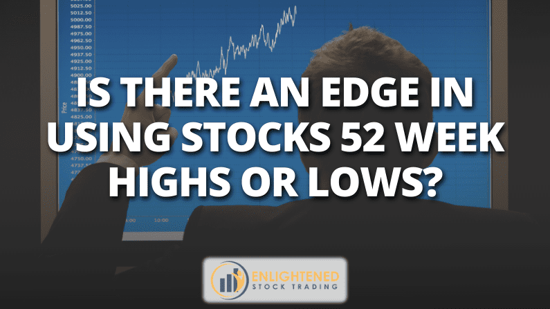 Should you trade with a stocks 52 week highs or lows?