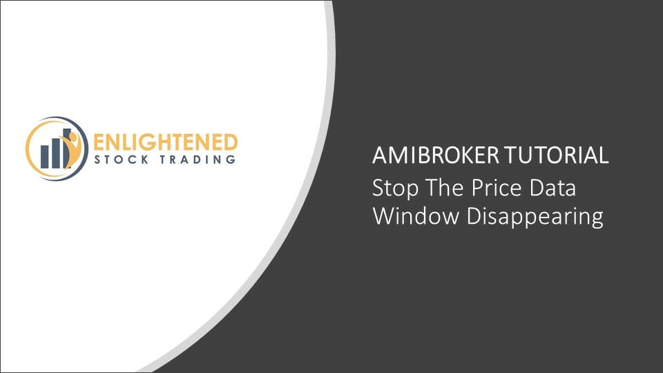 Amibroker Tips: Stop The Price Data Window Disappearing