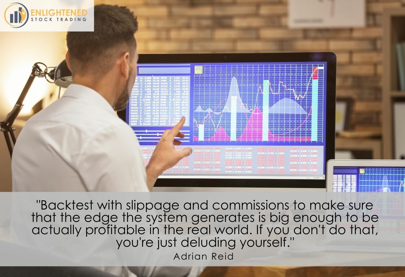 Backtest your trading system with slippage and commission to ensure the edge is big enough to profit