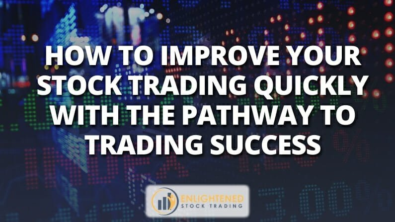 How to improve your stock trading quickly with the Pathway To Trading Success