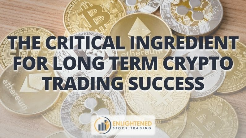 The Critical Ingredient for Long Term Crypto Trading Success